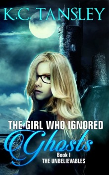 The Girl Who Ignored Ghosts, by KC Tansley